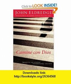 Camine con Dios Encuentre una intimidad conversacional con Dios (Spanish Edition) John Eldredge , ISBN-10: 1602550999  ,  , ASIN: B005IV0QJG , tutorials , pdf , ebook , torrent , downloads , rapidshare , filesonic , hotfile , megaupload , fileserve