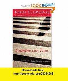 Camine con Dios Encuentre una intimidad conversacional con Dios (Spanish Edition) John Eldredge , ISBN-10: 1602550999  ,  , ASIN: B005IV0QJG , tutorials , pdf , ebook , torrent , downloads , rapidshare , filesonic , hotfile , megaupload , fileserve