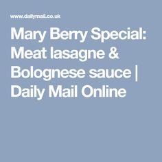 Mary Berry Special: Meat lasagne & Bolognese sauce   Daily Mail Online