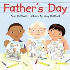 Father's Day by Anne Rockwell - For Fathers' Day, the students in Mrs. Madoff's class write and illustrate books about their dads.