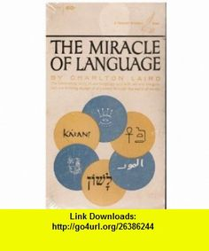The Miracle of Language (9780685035986) Charlton Laird , ISBN-10: 0685035980  , ISBN-13: 978-0685035986 ,  , tutorials , pdf , ebook , torrent , downloads , rapidshare , filesonic , hotfile , megaupload , fileserve