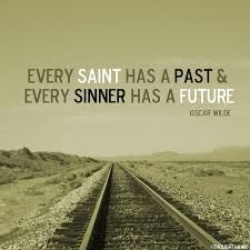 every saint has a past and every sinner has a future - Google-søgning