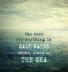 Quotes About Water The Cure Of Anything Is Salt Water   Art  Pinterest  Cure Paint