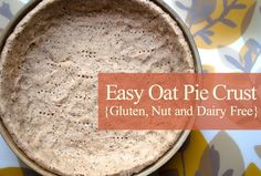 Easy Oat Pie Crust (Gluten, Dairy and Nut Free) - Candida Free Candee