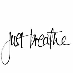 inhale...exhale...repeat.