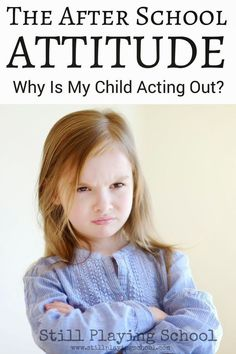 The After School Attitude: Why Is My Child Acting Out at Home? | Still Playing…