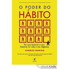 O poder do hábito: Por que fazemos o que fazemos na vida e nos negócios eBook: Charles Duhigg: Amazon.com.br: Livros