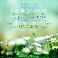 1 Peter (KJV) Humble yourselves therefore under the mighty hand of God, that he may exalt you in due time: Casting all your care upon him; for he careth for you. Biblical Quotes, Bible Verses Quotes, Spiritual Quotes, Lds Quotes, Inspirational Quotes, 1 Peter 5 6, 2nd Peter, Scripture Pictures, Scripture Cards