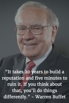 5 minutes does it take to ruin your reputation. #warrenbuffet
