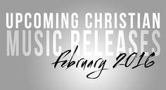 The most up-to-date and accurate listings of upcoming new Christian music releases online.
