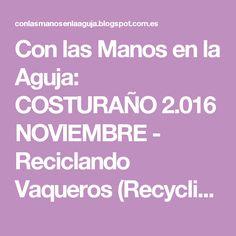 Con las Manos en la Aguja: COSTURAÑO 2.016 NOVIEMBRE - Reciclando Vaqueros (Recycling Jeans):