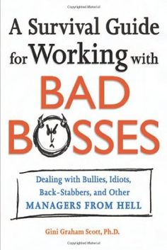 Bestseller Books Online A Survival Guide for Working With Bad Bosses: Dealing With Bullies, Idiots, Back-stabbers, And Other Managers from Hell Gini Graham Scott Ph.D. $12.08  - http://www.ebooknetworking.net/books_detail-0814472982.html