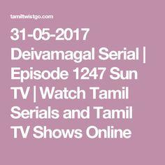 31-05-2017 Deivamagal Serial | Episode 1247 Sun TV | Watch Tamil Serials and Tamil TV Shows Online
