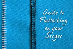 Guide to flatlocking on your serger 10828380964_c18ca87a4e_o