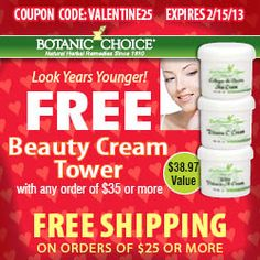 Happy #Valentine's Day! #Free Beauty Cream Tower ($38.97 value) & free shipping with any order of $35+ at Botanic Choice. Use Coupon Code: VALENTINE25. Valid on everything! Exp 2/15/13  #Vitamins,Supplements http://www.planetgoldilocks.com/Vitamins.htm