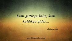 Kimi gittikçe kalır, kimi kaldıkça gider... Özdemir Asaf Lets Do It, Let It Be, Good Sentences, Islamic Prayer, Love Words, Motto, Karma, Tattoo Quotes, Literature