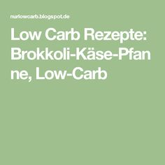 Low Carb Rezepte: Brokkoli-Käse-Pfanne, Low-Carb