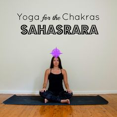 Yoga for the Chakras: Sahasrara