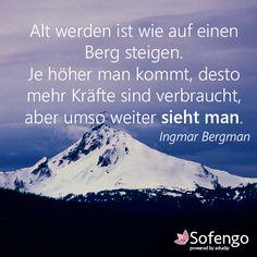 Alt werden ist wie auf einen Berg steigen. Je höher man kommt, desto mehr Kräfte sind verbraucht, aber umso weiter sieht man. Ingmar Bergman #Zitat #altwerden #weise