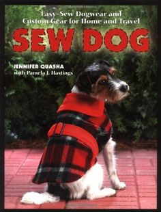 Sew Dog: Easy Sew Dogwear and Custom Gear for Home and Travel by Jennifer Quasha, http://www.amazon.com/dp/1589231694/ref=cm_sw_r_pi_dp_n0.Qpb1CYBR1Q