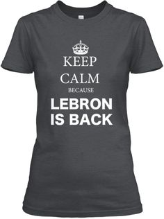 Limited Edition Keep Calm Because Lebron is Back Tee designed by JM MMXIV.  The King is Back!   Get now an unique Lebron is Back Shirt.  IMPORTANT: These shirts are only available 7 Days. Act Fast!