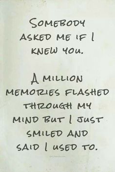 Memories - funny how someone that was ur everything , eventually becomes someone you don't even know.