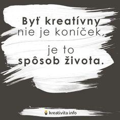 Byť kreatívny nie je koníček, je to spôsob života. Fun Words To Say, Cool Words, Find Someone Who, Motivate Yourself, Make You Smile, Motto, Words Quotes, Poems, Advice