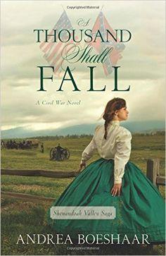 `A Thousand Shall Fall: A Civil War Novel` (Shenandoah Valley Saga) by Andrea Boeshaar: 9780825443817: Amazon.com: Books