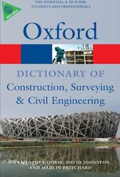 A dictionary of construction, surveying and civil engineering / by Christopher Gorse, David Johnston, Martin Pritchard