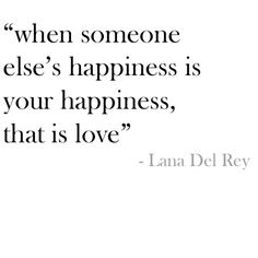 When someone else's happiness is your happiness, that is love. #Quote #Love #Family