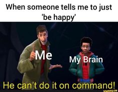 When someone tells me to just 'be happy' He can't do it on command! Funny Relatable Memes, Funny Posts, Funny Quotes, Marvel Funny, Marvel Memes, Naruto E Boruto, Just Be Happy, Popular Memes, The Funny