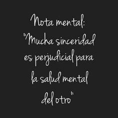 Nota mental: Mucha sinceridad es perjudicial para la salud mental del otro