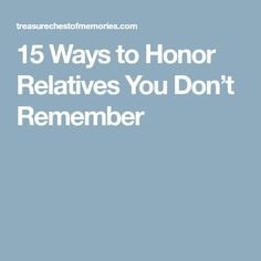 15 Ways to Honor Relatives You Don't Remember