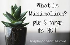 What is minimalism? It is intentional living, only allowing what aligns with your most important values to take up your space and your time.