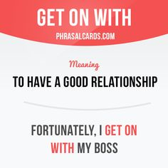 """Get on with"" means ""to have a good relationship"". Example: Fortunately, I get on with my boss. #phrasalverb #phrasalverbs #phrasal #verb #verbs #phrase #phrases #expression #expressions #english #englishlanguage #learnenglish #studyenglish #language #vocabulary #dictionary #grammar #efl #esl #tesl #tefl #toefl #ielts #toeic #englishlearning"