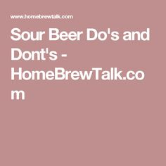 Sour Beer Do's and Dont's - HomeBrewTalk.com