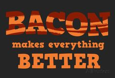 Bacon Makes Everything Better poster