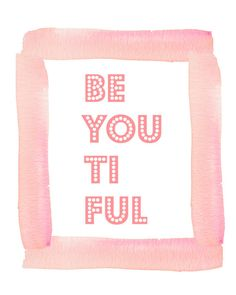beautiful 'beyoutiful' pretty in pink by prettyprintspiration. Pretty watercolor border. Printables are the best.