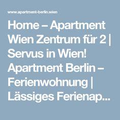 Home – Apartment Wien Zentrum für 2 | Servus in Wien! Apartment Berlin – Ferienwohnung | Lässiges Ferienapartment mit Terrasse für Zwei im Zentrum von Wien.