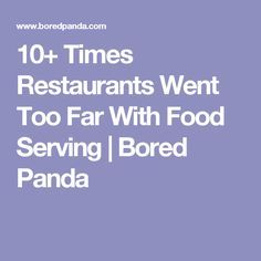 10+ Times Restaurants Went Too Far With Food Serving   Bored Panda