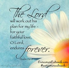 The Lord WILL work out His plan for my life.... Psalm 138:8 #overcomeroutreach