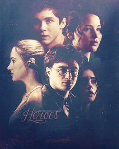 harry potter, hunger games, divergent, percy jackson, mortal instruments. The heroes of our generation.