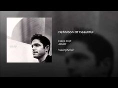 Definition of Beautiful Dave Koz featuring Javier.