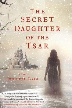 If you're fascinated by Anastia, check out these great books, including The Secret Daughter of the Tsar by Jennifer Laam.