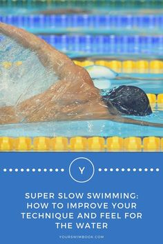 Super Slow Swimming: How to Improve Your Technique and Feel for the Water via @yourswimbook