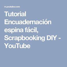 Tutorial Encuadernación espina fácil, Scrapbooking DIY - YouTube