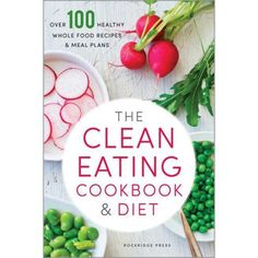 The Clean Eating Cookbook & Diet: Over 100 Healthy Whole F. by Rockridge Press healthy diet for teenage girl to lose weight,diet plan for teenage girl,healthy teenage diet plan,balanced food guide…More Healthy Diet Recipes, Whole Food Recipes, Healthy Snacks, Healthy Weight, Soup Recipes, 7 Day Meal Plan, Diet Meal Plans, Clean Eating Diet, Healthy Eating