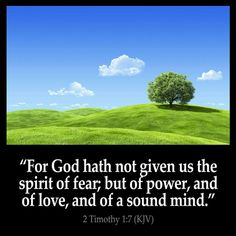 """""""KNOW CHRIST - NO FEAR""""  2 Timothy  1:7 For God hath not given us the spirit of fear; but of power, and of love, and of a sound mind."""