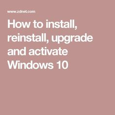 Windows 10 updates: How to install, reinstall, upgrade, and activate Computer Projects, Computer Basics, Computer Help, Computer Internet, Computer Repair, Computer Technology, Computer Science, Software Projects, Internet Safety