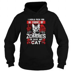 I Love I WOULD PUSH YOU IN FRONT OF ZOMBIES TO SAVE MY CAT Shirts & Tees